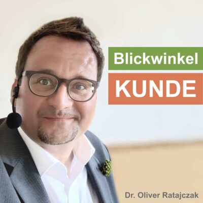 """Podcast """"Blickwinkel KUNDE"""" von Dr. Oliver Ratajczak"""